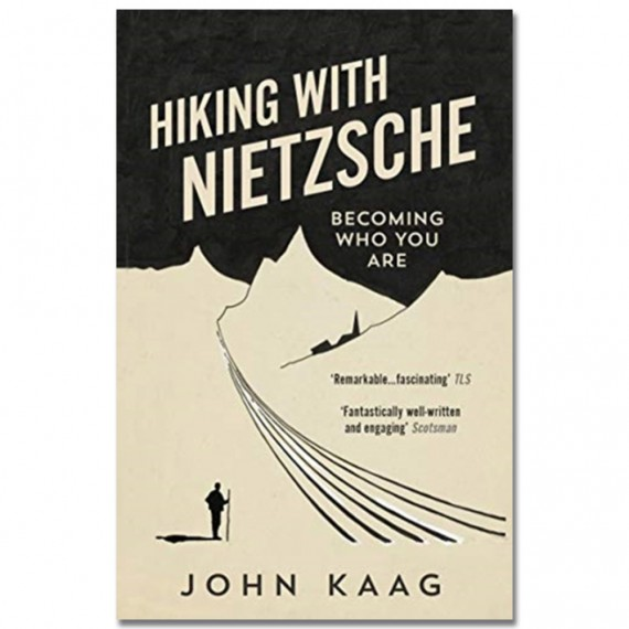 Hiking with Nietzsche: Becoming Who You Are by John Kaag