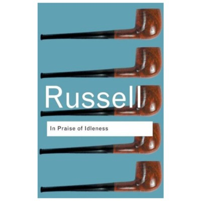 In Praise of Idleness: And Other Essays by Bertrand Russell