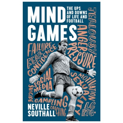 Mind Games: The Ups and Downs of Life and Football by Neville Southall