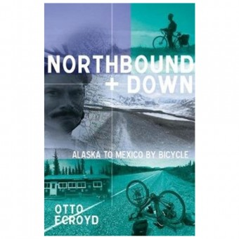 Northbound and Down: Alaska to Mexico by Bicycle by Otto Ecroyd