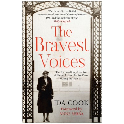 The Bravest Voices: The Extraordinary Heroism of Sisters Ida and Louise Cook During the Nazi Era by Ida Cook
