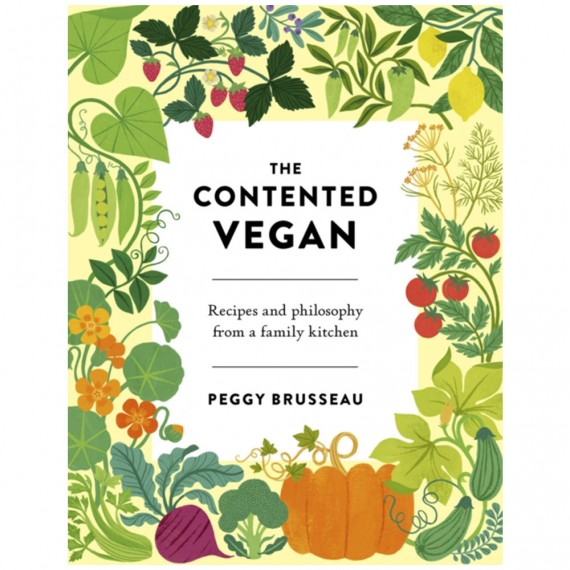 The Contented Vegan: Recipes and Philosophy from a Family Kitchen by Peggy Brusseau