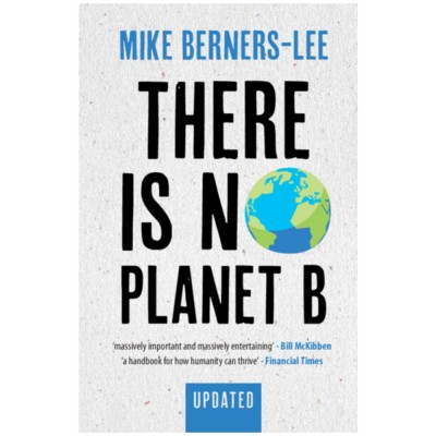 There Is No Planet B: A Handbook for the Make or Break Years - Updated Edition by Mike Berners-Lee