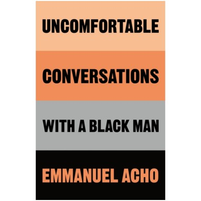 Uncomfortable Conversations with a Black Man by Emmanuel Acho