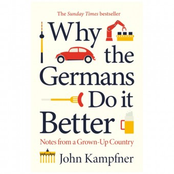 Why the Germans Do it Better: Notes from a Grown-Up Country by John Kampfner