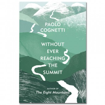 Without Ever Reaching the Summit: A Himalayan Journey by Paolo Cognetti