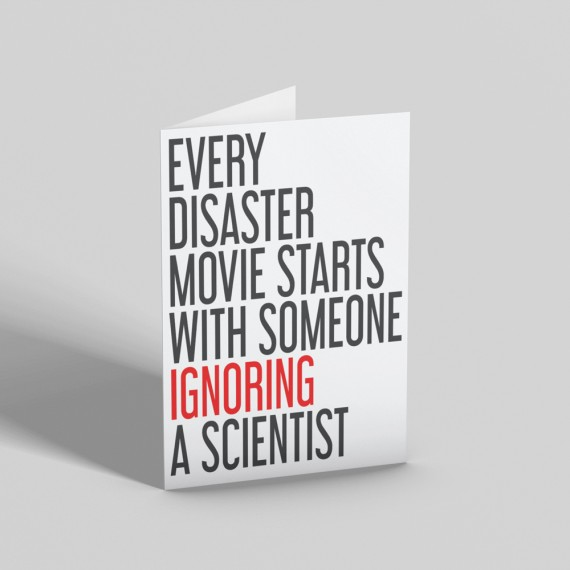 Every Disaster Movie Starts With Someone Ignoring A Scientist Greetings Card