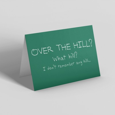 Over The Hill? What Hill? I Don't Remember Any Hill... Greetings Card