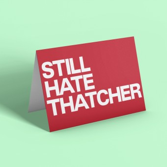 Still Hate Thatcher Greetings Card