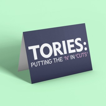 Tories: Putting The 'N' In 'Cuts' Greetings Card