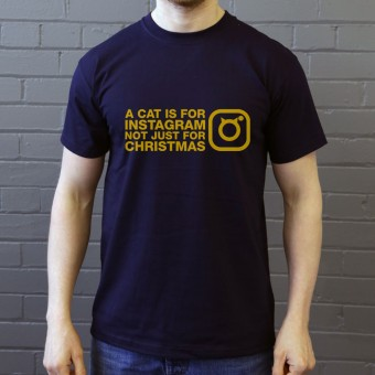 A Cat Is For Instagram, Not Just For Christmas T-Shirt