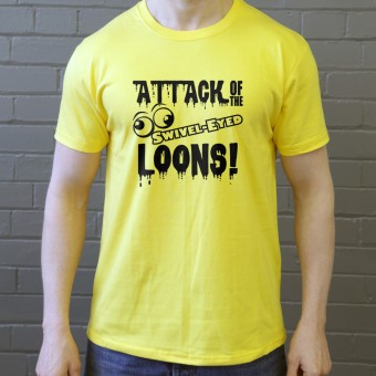 Attack Of The Swivel-Eyed Loons T-Shirt