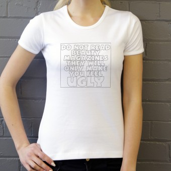 Do Not Read Beauty Magazines They Will Only Make You Feel Ugly T-Shirt