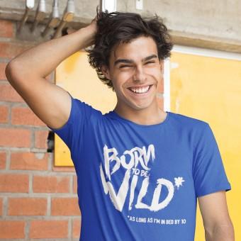 Born To Be Wild (As Long As I'm In Bed By 10) T-Shirt