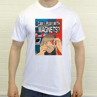 Can I Play With Magnets? T-Shirt