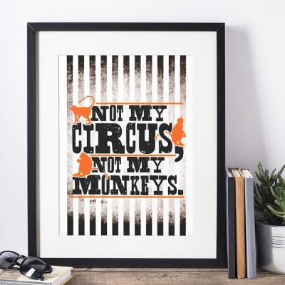 Not My Circus, Not My Monkeys Art Print