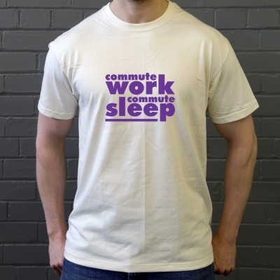 Commute, Work, Commute, Sleep