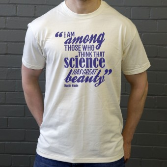 "Marie Curie ""Science Has Great Beauty"" Quote T-Shirt"