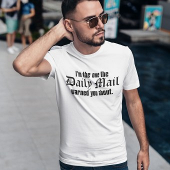 I'm The One The Daily Mail Warned You About T-Shirt