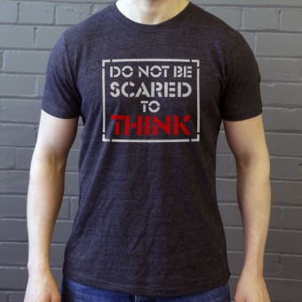 Do Not Be Scared To Think T-Shirt