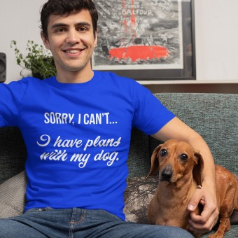 Sorry, I Can't... I Have Plans With My Dog T-Shirt