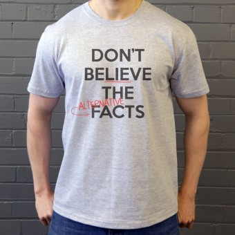 Don't Believe the Alternative Facts T-Shirt