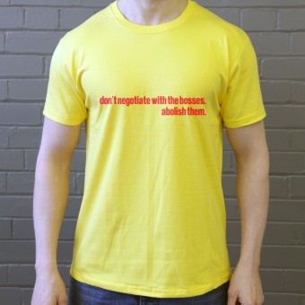 Don't Negotiate With The Bosses, Abolish Them T-Shirt
