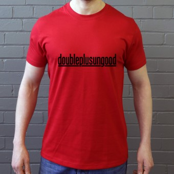 Doubleplusungood T-Shirt