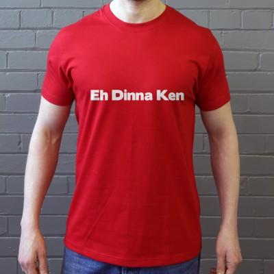 Eh Dinna Ken