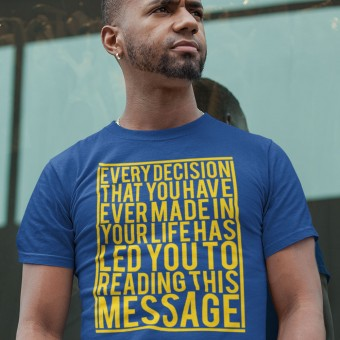 Every Decision That You Have Ever Made... T-Shirt