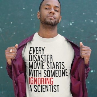 Every Disaster Movie Starts With Someone Ignoring A Scientist T-Shirt