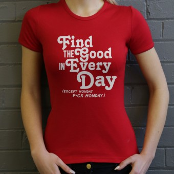 Find the Good in Every Day (Censored) T-Shirt