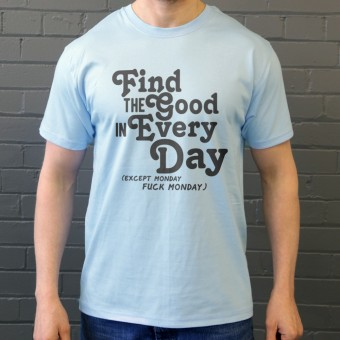Find the Good in Every Day (Uncensored) T-Shirt