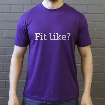 Fit Like? T-Shirt