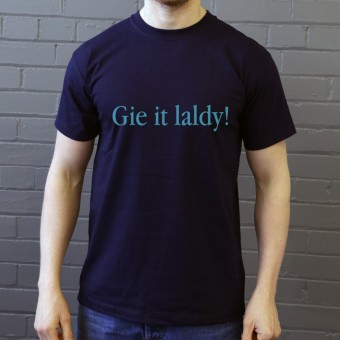 Gie It Laldy T-Shirt