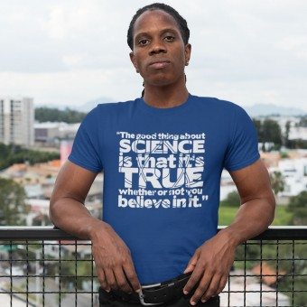 The Good Thing About Science... T-Shirt