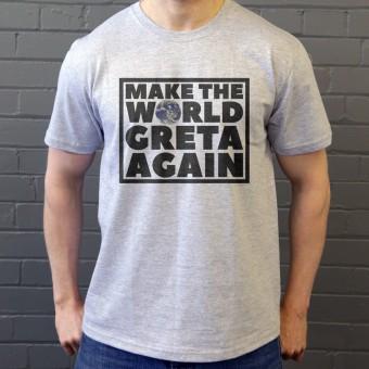 Make The World Greta Again T-Shirt