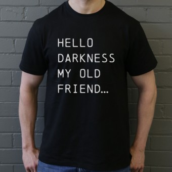 Hello Darkness My Old Friend T-Shirt