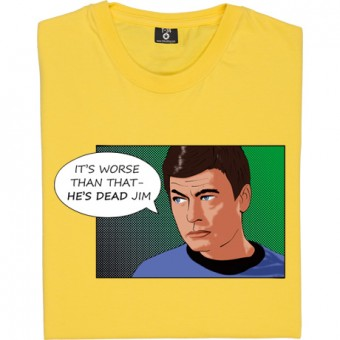 It's Worse Than That, He's Dead Jim T-Shirt