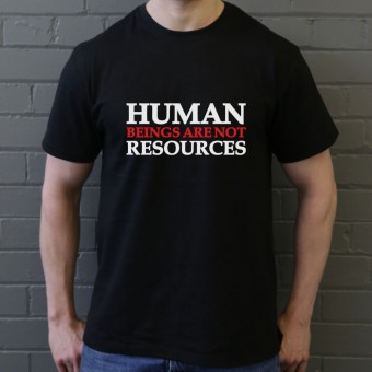 Human Beings Are Not Resources T-Shirt