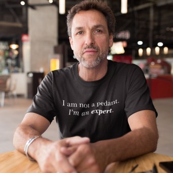 I Am Not A Pedant; I'm An Expert T-Shirt