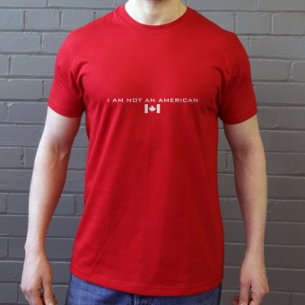 I Am Not An American (Canadian Flag) T-Shirt