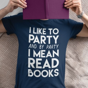 I Like To Party (and by party I mean read books) T-Shirt