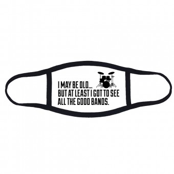 I May Be Old But At Least I Got To See All The Good Bands Face Mask