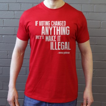 If Voting Changed Anything... T-Shirt