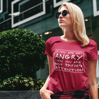 If You Are Not Angry Then You Are Not Paying Attention T-Shirt