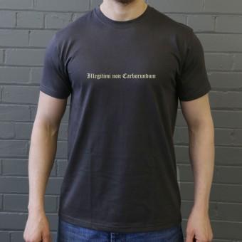Illegitimi non Carborundum T-Shirt