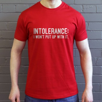 Intolerance: I Won't Put Up With It T-Shirt