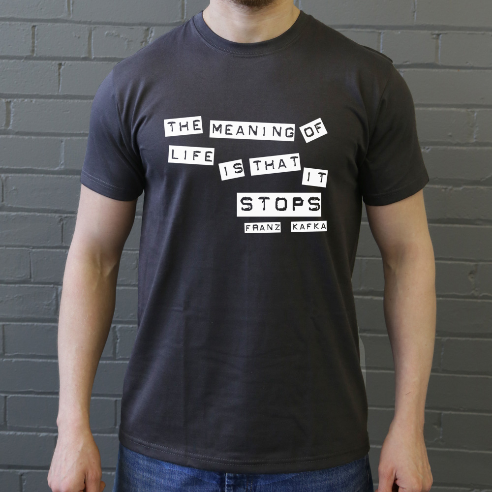 """Kafka Quote Meaning Of Life: Franz Kafka """"Meaning Of Life"""" Quote T-Shirt"""