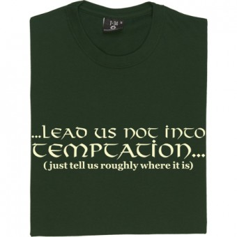 Lead Us Not Into Temptation... T-Shirt